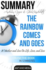 Anderson Cooper & Gloria Vanderbilt's The Rainbow Comes and Goes: A Mother and Son On Life, Love, and Loss | Summary ebook by Ant Hive Media