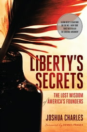 Liberty's Secrets - The Lost Wisdom of America's Founders ebook by Joshua Charles, Dennis Prager