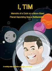 I, Tim: Memoirs of a Cook on a Moon-Sized Planet-Vaporizing Space Battlestation ebook by Jack Teng