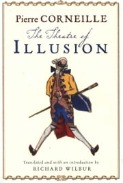 The Theatre of Illusion ebook by Richard Wilbur, Pierre Corneille