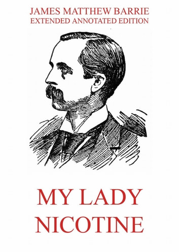 My Lady Nicotine - A Study in Smoke ebook by James Matthew Barrie