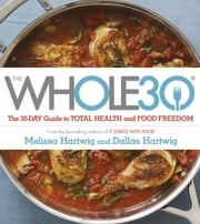 The Whole 30 - The official 30-day guide to total health and food freedom ebook by Dallas Hartwig,Melissa Hartwig