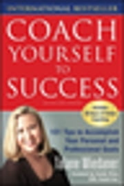 Coach Yourself to Success, Revised and Updated Edition - 101 Tips from a Personal Coach for Reaching Your Goals at Work and in Life ebook by Talane Miedaner