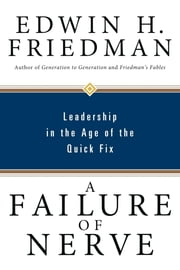 A Failure of Nerve - Leadership in the Age of the Quick Fix ebook by Edwin H. Friedman