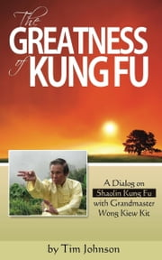 The Greatness of Kung Fu ebook by Tim Johnson