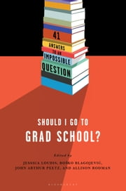 Should I Go to Grad School? - 41 Answers to An Impossible Question ebook by Jessica Loudis,Bosko Blagojevic,John Arthur Peetz,Rodman