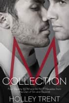 M Collection - Four Steamy M/M and M/M/F Novellas from the Den of Sin and Beyond ebook by Holley Trent