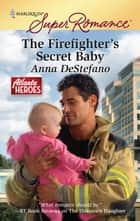 The Firefighter's Secret Baby eBook by Anna DeStefano