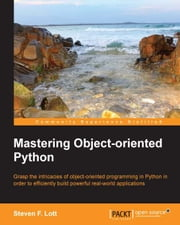 Mastering Object-oriented Python ebook by Steven F. Lott