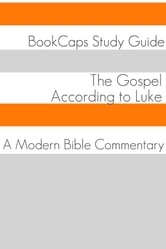 The Gospel of Luke: A Modern Bible Commentary ebook by BookCaps