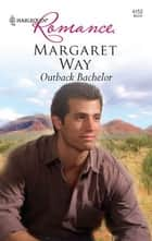 Outback Bachelor ebook by Margaret Way
