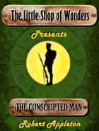 The Conscripted Man ebook by Robert Appleton