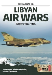 Libyan Air Wars - Part 1: 1973-1985 ebook by Tom Cooper,Albert Grandolini