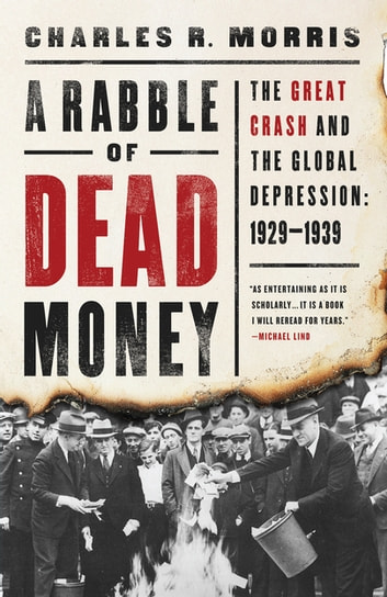 A Rabble of Dead Money - The Great Crash and the Global Depression: 1929–1939 ebook by Charles R. Morris