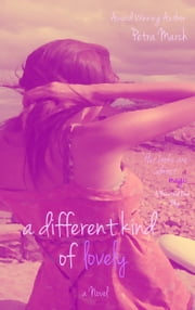 A Different Kind of Lovely: A Novel ebook by Petra March