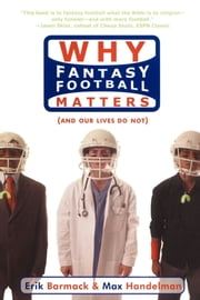 Why Fantasy Football Matters - (And Our Lives Do Not) ebook by Erik Barmack,Max Handelman