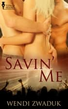 Savin' Me ebook by Wendi Zwaduk