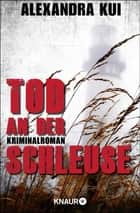 Tod an der Schleuse - Kriminalroman ebook by Alexandra Kui