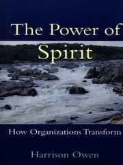 The Power of Spirit - How Organizations Transform ebook by Harrison H. Owen