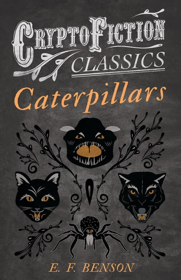 Caterpillars (Cryptofiction Classics - Weird Tales of Strange Creatures) ebook by E. F. Benson