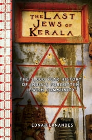 The Last Jews of Kerala - The 2,000-Year History of India's Forgotten Jewish Community ebook by Edna Fernandes