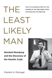The Least Likely Man - Marshall Nirenberg and the Discovery of the Genetic Code ebook by Franklin H. Portugal