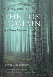 The Lost Domain: Le Grand Meaulnes ebook by Frank Alain-Fournier,Frank Davison,Hermione Lee