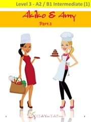 Akiko and Amy Part 3 ebook by I Talk You Talk Press
