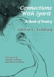 Connections With Spirit - A Book of Poetry ebook by Gloria C. Lindsay
