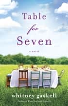 Table for Seven - A Novel ebook by Whitney Gaskell