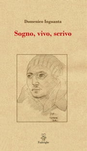 Sogno, vivo, scrivo ebook by Kobo.Web.Store.Products.Fields.ContributorFieldViewModel