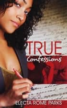 True Confessions ebook by Electa Rome Parks