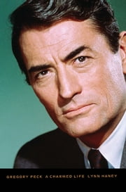 Gregory Peck - A Charmed Life ebook by Lynn Haney