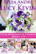 Four Weddings and a Fiasco Complete Boxed Set, Books 1-5 ebook by Lucy Kevin,Bella Andre