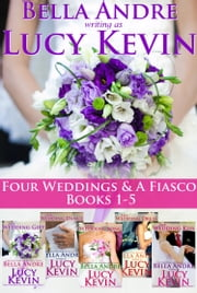 Four Weddings and a Fiasco Complete Boxed Set, Books 1-5 ebook by Lucy Kevin, Bella Andre