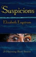 Suspicions: 25 Haunting Short Stories ebook by Elizabeth Engstrom