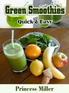 Green Smoothies - Quick & Easy ebook by Princess Miller