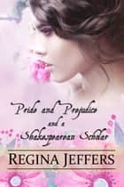 Pride and Prejudice and a Shakespearean Scholar - A Pride and Prejudice Vagary ebook by