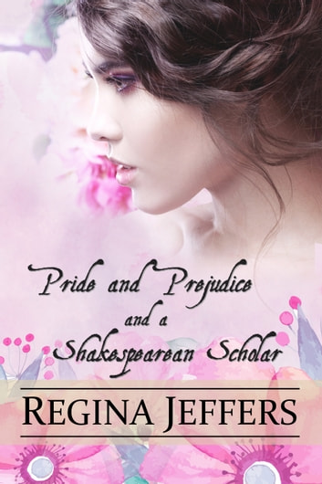 Pride and Prejudice and a Shakespearean Scholar - A Pride and Prejudice Vagary ebook by Regina Jeffers