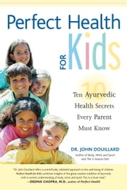 Perfect Health for Kids - Ten Ayurvedic Health Secrets Every Parent Must Know ebook by John Douillard