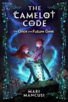 The Camelot Code, Book #1: The Once and Future Geek ebook by Mari Mancusi