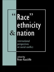 Race, Ethnicity And Nation - International Perspectives On Social Conflict ebook by Peter Ratcliffe