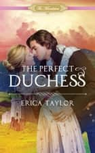 The Perfect Duchess eBook by Erica Taylor