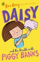 Daisy and the Trouble with Piggy Banks ebook by Kes Gray