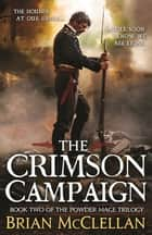 The Crimson Campaign - Book 2 in The Powder Mage Trilogy ebook by Brian McClellan