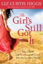 The Girl's Still Got It ebook by Liz Curtis Higgs