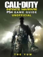 Call of Duty Infinite Warfare PS4 Game Guide Unofficial ebook by The Yuw