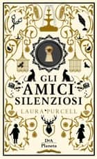 Gli amici silenziosi ebook by Laura Purcell, Ada Arduini