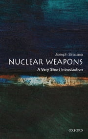 Nuclear Weapons: A Very Short Introduction ebook by Joseph M. Siracusa