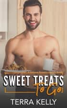 Sweet Treats To-Go - A Delicious Romantic Comedy Bundle ebook by